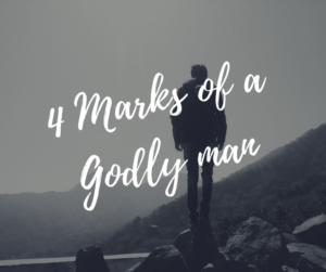 4 Marks of a Godly Man