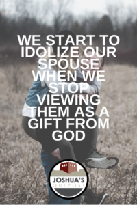 Has your spouse become your idol?