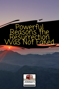 Powerful Reasons the Resurrection Was Not Faked